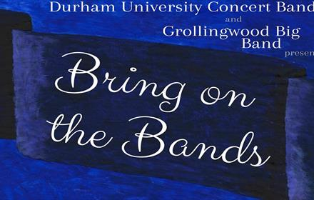 Bring on the Bands - Durham University Concert Band and Grollingwood Big Band